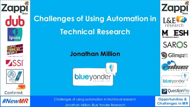 Challenges of using automation in technical research Jonathan Million, Blue Yonder Research Opportunities & Challenges in ...
