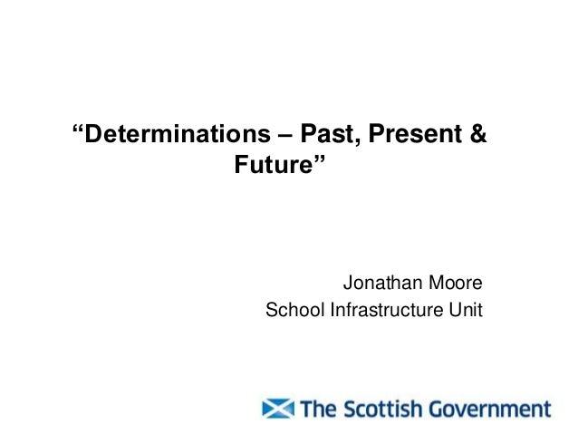 """Determinations – Past, Present & Future""  Jonathan Moore School Infrastructure Unit"