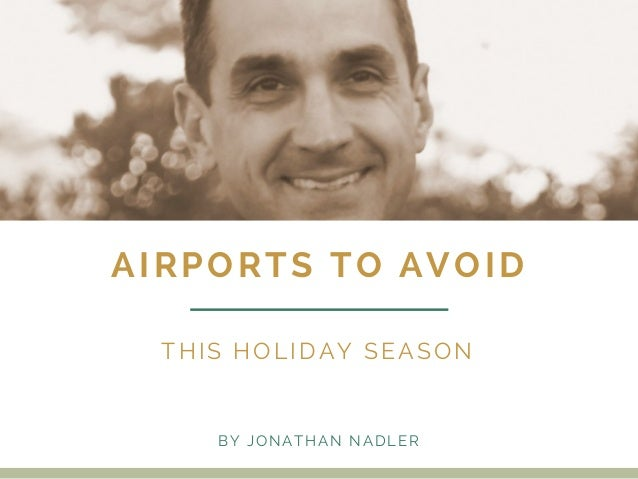 AIRPORTS TO AVOID THIS HOLIDAY SEASON BY JONATHAN NADLER