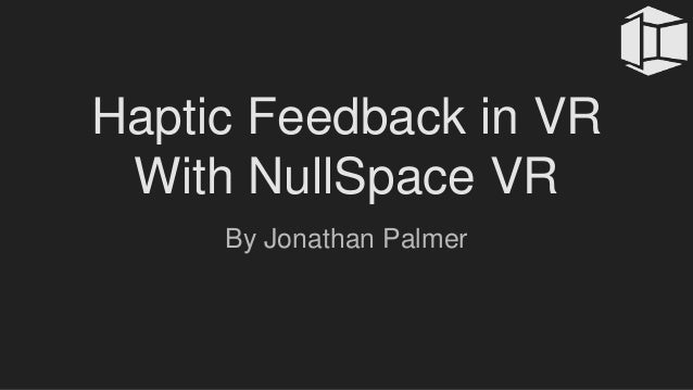 Haptic Feedback in VR With NullSpace VR By Jonathan Palmer