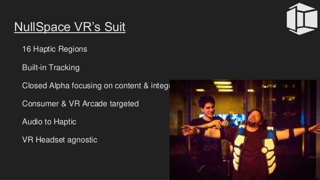 NullSpace VR's Suit 16 Haptic Regions Built-in Tracking Closed Alpha focusing on content & integration Consumer & VR Arcad...