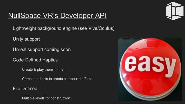 NullSpace VR's Developer API Lightweight background engine (see Vive/Oculus) Unity support Unreal support coming soon Code...