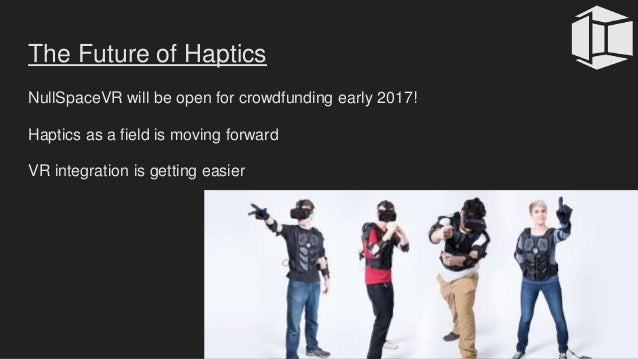 The Future of Haptics NullSpaceVR will be open for crowdfunding early 2017! Haptics as a field is moving forward VR integr...