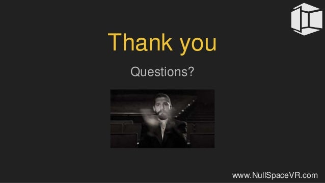 Thank you Questions? www.NullSpaceVR.com
