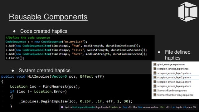 Reusable Components ● System created haptics ● Code created haptics ● File defined haptics