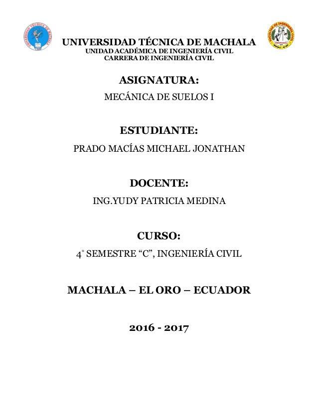 UNIVERSIDAD TÉCNICA DE MACHALA UNIDAD ACADÉMICA DE INGENIERÍA CIVIL CARRERA DE INGENIERÍA CIVIL ASIGNATURA: MECÁNICA DE SU...