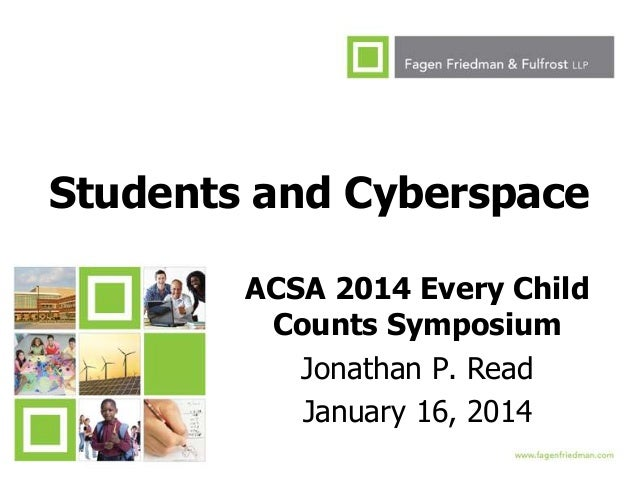 Students and Cyberspace ACSA 2014 Every Child Counts Symposium Jonathan P. Read January 16, 2014 1