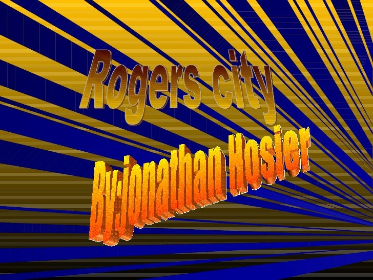 Rogers city By:jonathan Hosier