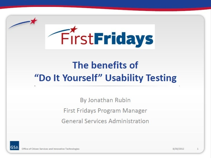 """The benefits of """"Do ItYourself"""" Usability Testing  By Jonathan Rubin  First Fridays Program Manager  General Services Admi..."""