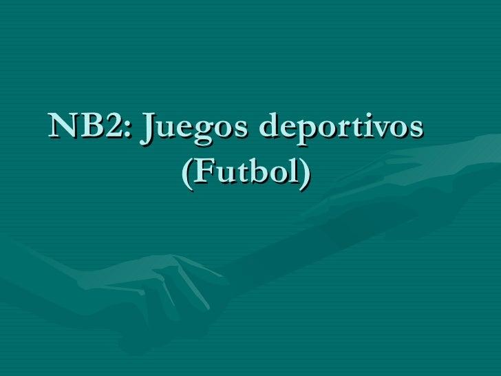 NB2: Juegos deportivos       (Futbol)