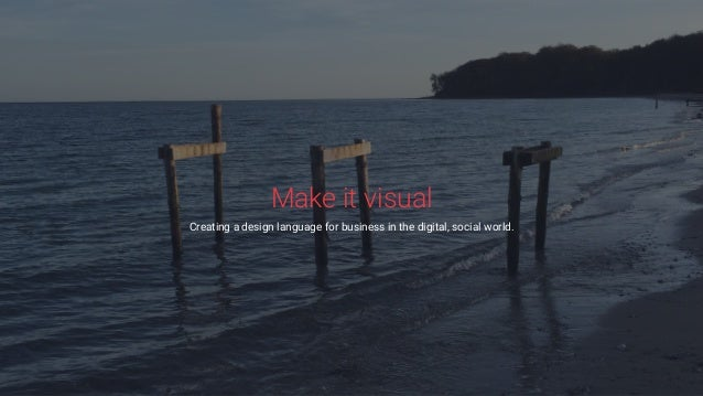 Make it visual Creating a design language for business in the digital, social world.