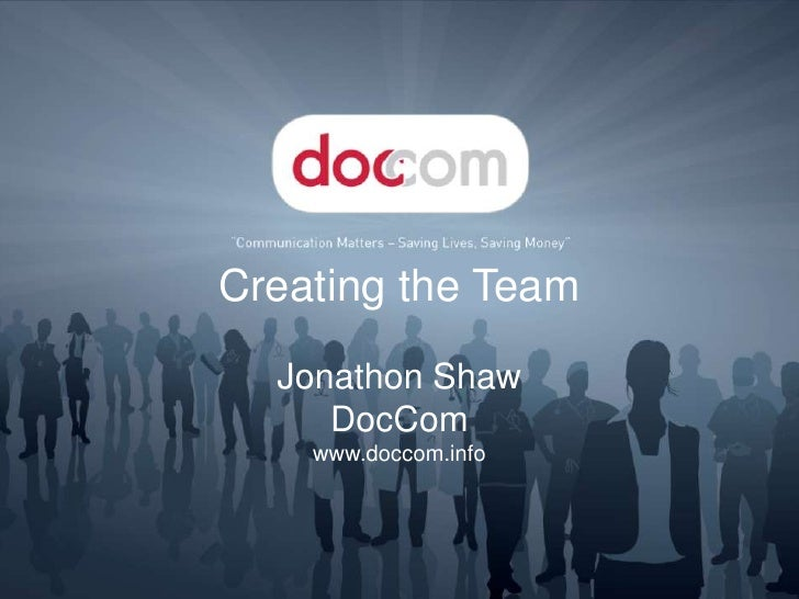 Creating the Team<br />Jonathon Shaw<br />DocComwww.doccom.info<br />
