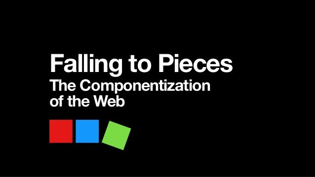 Falling to Pieces The Componentization