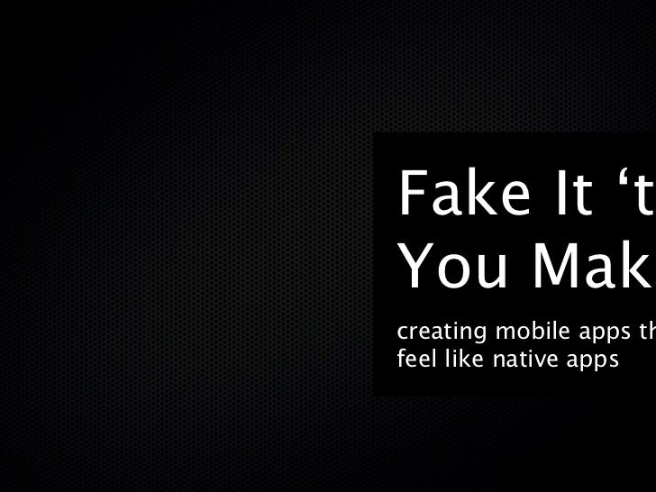 Fake It 'tiYou Makecreating mobile apps thfeel like native apps