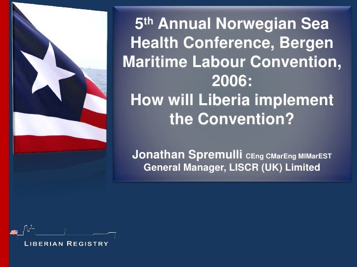 5th Annual Norwegian Sea Health Conference, BergenMaritime Labour Convention,            2006: How will Liberia implement ...