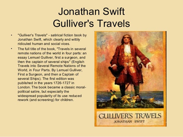 satire in jonathan swifts gullivers travels essay Jonathan swift a modest proposal by johnathan swift for preventing the children of poor people in ireland from being a burden to their parents or country, and for making them beneficial to the public it is a melancholy object to those who walk through this great town or  partridge papers by,  .