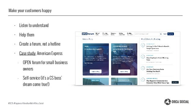 Make your customers happy • Listen to understand • Help them • Create a forum, not a hotline • Case study: American Expres...