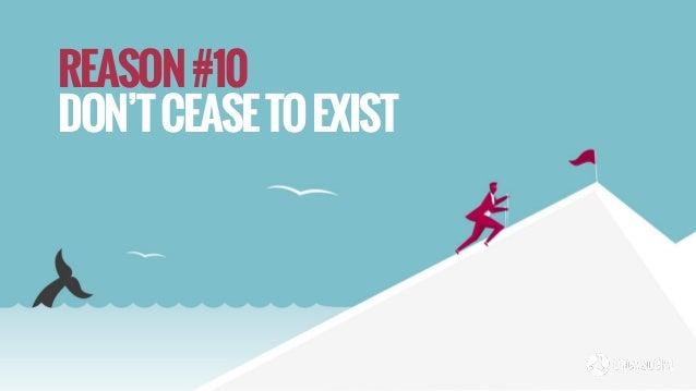 REASON#10 DON'TCEASETOEXIST