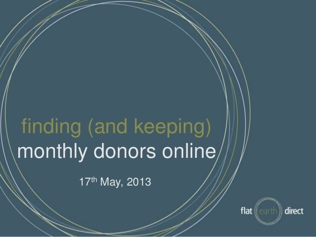 finding (and keeping)monthly donors online17th May, 2013