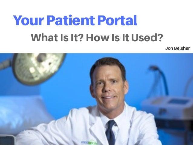 YourPatientPortal JonBelsher WhatIsIt?HowIsItUsed?