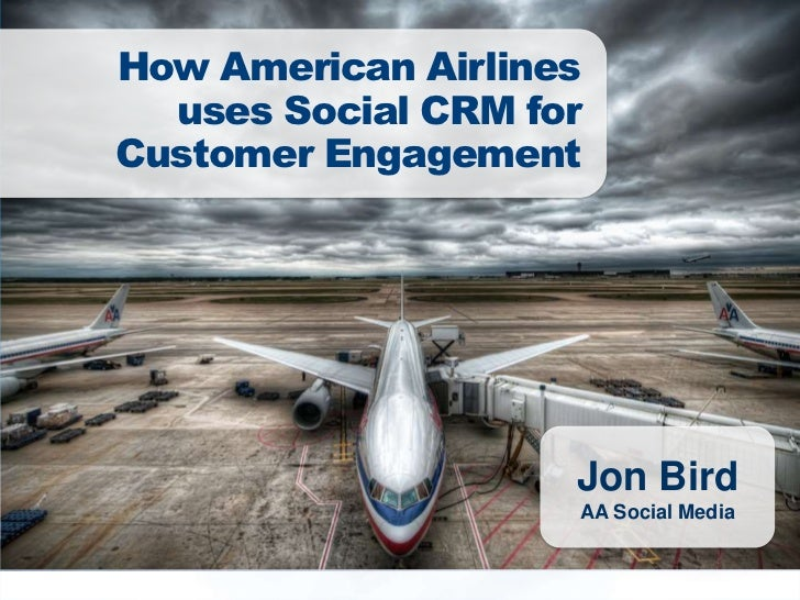How American Airlines  uses Social CRM forCustomer Engagement                    Jon Bird                    AA Social Med...