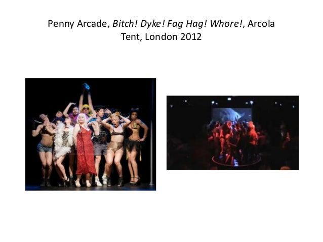 Penny Arcade, Bitch! Dyke! Fag Hag! Whore!, Arcola Tent, London 2012