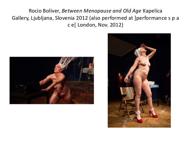 Rocio Boliver, Between Menopause and Old Age Kapelica Gallery, Ljubljana, Slovenia 2012 (also performed at ]performance s ...
