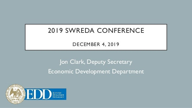 2019 SWREDA CONFERENCE DECEMBER 4, 2019 Jon Clark, Deputy Secretary Economic Development Department