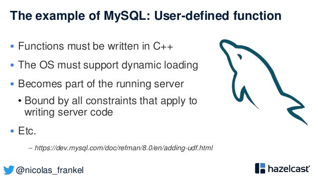 @nicolas_frankel The example of MySQL: User-defined function  Functions must be written in C++  The OS must support dyna...