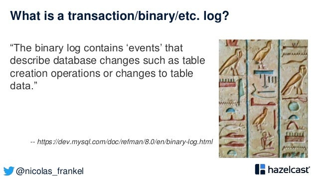 """@nicolas_frankel What is a transaction/binary/etc. log? """"The binary log contains 'events' that describe database changes s..."""