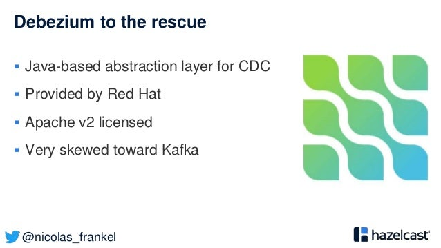 @nicolas_frankel Debezium to the rescue  Java-based abstraction layer for CDC  Provided by Red Hat  Apache v2 licensed ...