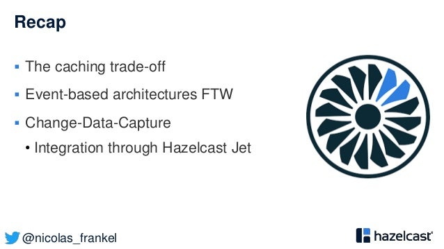 @nicolas_frankel Recap  The caching trade-off  Event-based architectures FTW  Change-Data-Capture • Integration through...