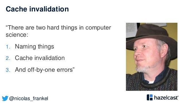 """@nicolas_frankel Cache invalidation """"There are two hard things in computer science: 1. Naming things 2. Cache invalidation..."""