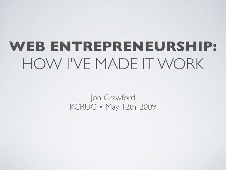 WEB ENTREPRENEURSHIP:  HOW I'VE MADE IT WORK           Jon Crawford       KCRUG • May 12th, 2009