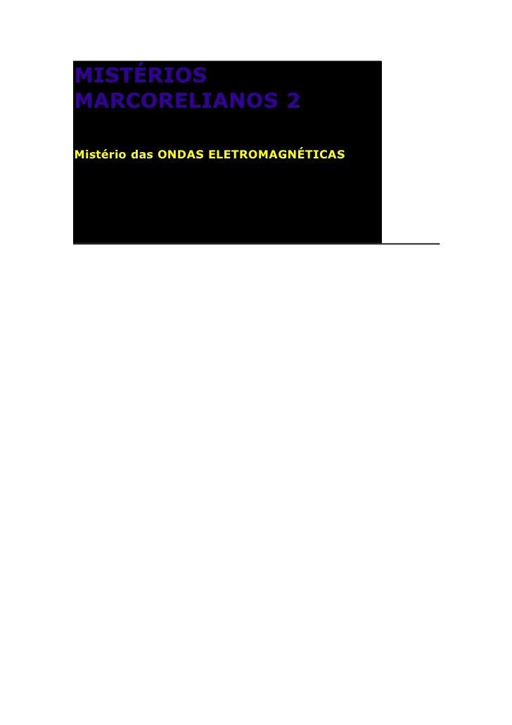 MISTÉRIOS MARCORELIANOS 2  Mistério das ONDAS ELETROMAGNÉTICAS