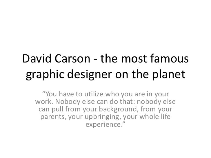 "David Carson - the most famousgraphic designer on the planet    ""You have to utilize who you are in your  work. Nobody els..."