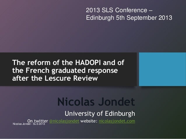 The reform of the HADOPI and of the French graduated response after the Lescure Review Nicolas Jondet University of Edinbu...