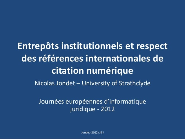 Entrepôts institutionnels et respect des références internationales de citation numérique Nicolas Jondet – University of S...