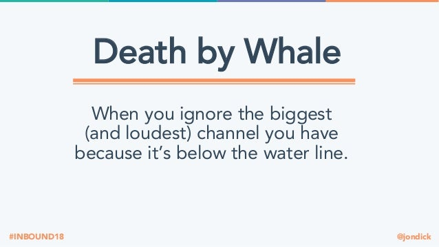 @jondick#INBOUND18 Death by Whale When you ignore the biggest (and loudest) channel you have because it's below the water ...