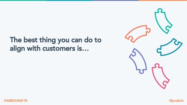 @jondick#INBOUND18 The best thing you can do to align with customers is…