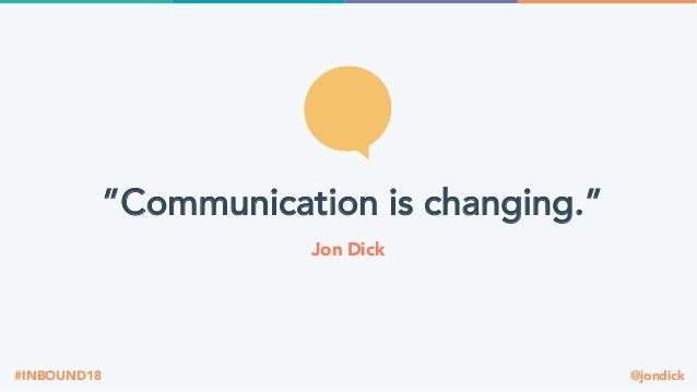 "@jondick#INBOUND18 ""Communication is changing."" Jon Dick"