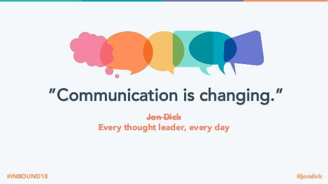 """@jondick#INBOUND18 Jon Dick Every thought leader, every day """"Communication is changing."""""""