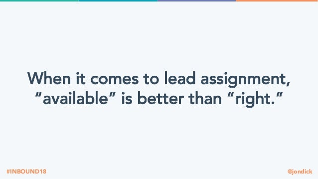 """@jondick#INBOUND18 When it comes to lead assignment, """"available"""" is better than """"right."""""""
