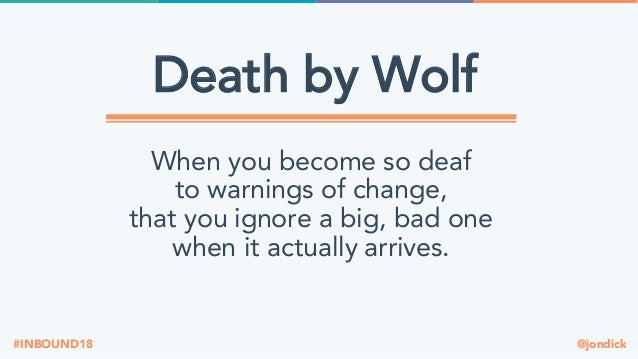 @jondick#INBOUND18 Death by Wolf When you become so deaf to warnings of change, that you ignore a big, bad one when it act...