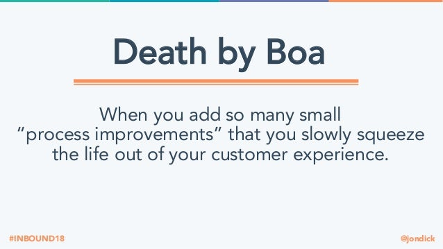 """@jondick#INBOUND18 Death by Boa When you add so many small """"process improvements"""" that you slowly squeeze the life out of ..."""