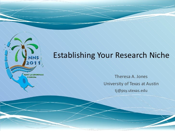 Establishing Your Research Niche Theresa A. Jones University of Texas at Austin [email_address]