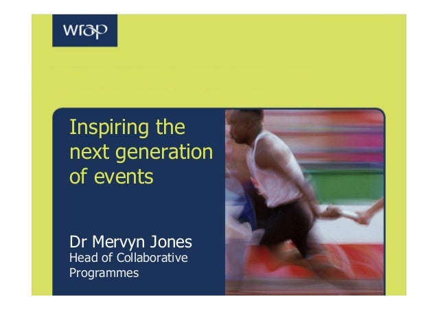 Inspiring the next generation of events Dr Mervyn Jones Head of Collaborative Programmes