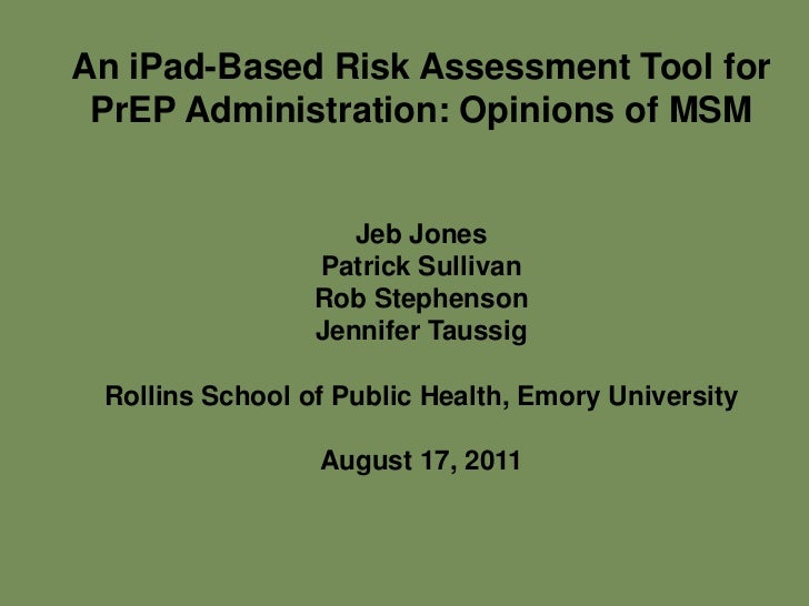 An iPad-Based Risk Assessment Tool for PrEP Administration: Opinions of MSM                    Jeb Jones                 P...