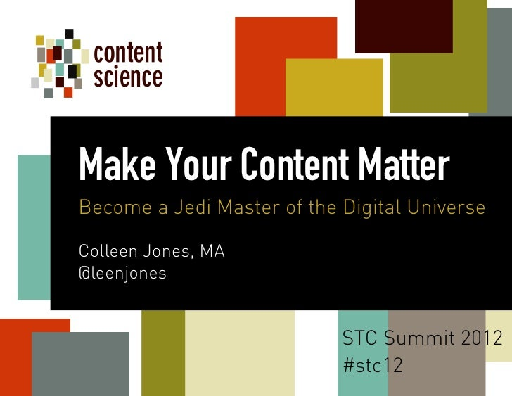 Make Your Content MatterBecome a Jedi Master of the Digital UniverseColleen Jones, MA @leenjones                          ...