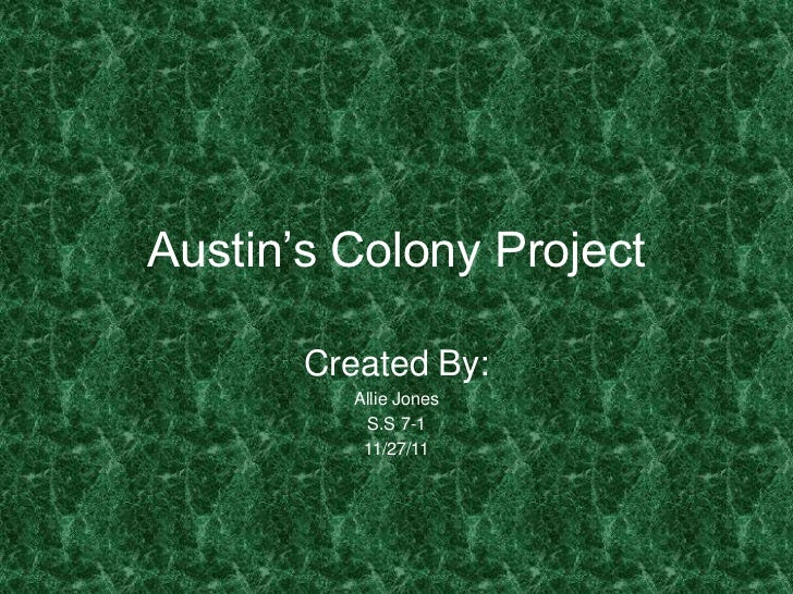 Austin's Colony Project       Created By:         Allie Jones          S.S 7-1          11/27/11
